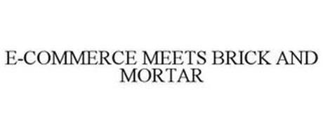 E-COMMERCE MEETS BRICK AND MORTAR