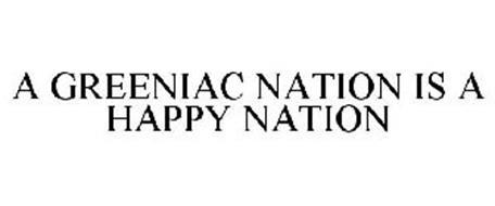 A GREENIAC NATION IS A HAPPY NATION
