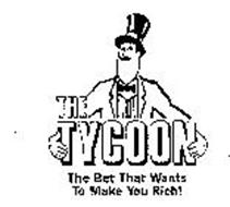THE TYCOON THE BET THAT WANTS TO MAKE YOU RICH!