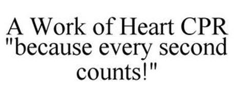 "A WORK OF HEART CPR ""BECAUSE EVERY SECOND COUNTS!"""