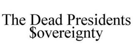 THE DEAD PRESIDENTS $OVEREIGNTY