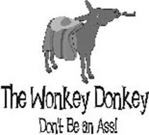 THE WONKEY DONKEY DON'T BE AN ASS!