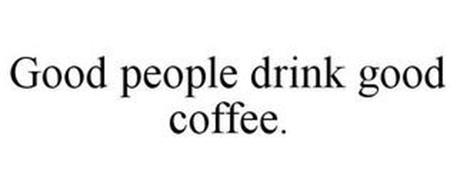 GOOD PEOPLE DRINK GOOD COFFEE.