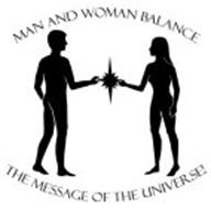 MAN AND WOMAN BALANCE THE MESSAGE OF THE UNIVERSE!
