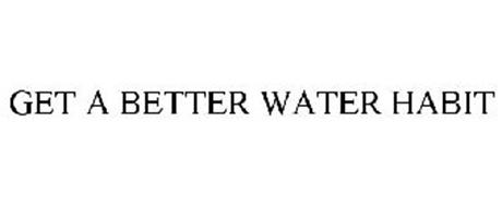 GET A BETTER WATER HABIT