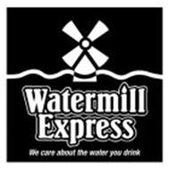WATERMILL EXPRESS WE CARE ABOUT THE WATER YOU DRINK
