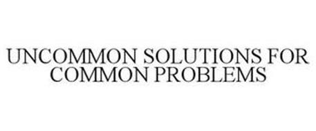 UNCOMMON SOLUTIONS FOR COMMON PROBLEMS