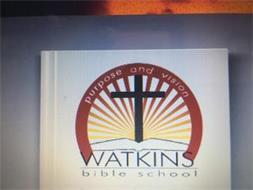 WATKINS BIBLE SCHOOL PURPOSE AND VISION