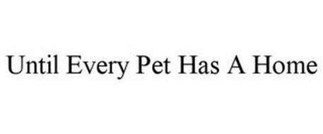 UNTIL EVERY PET HAS A HOME