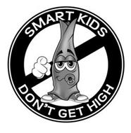SMART KIDS DON'T GET HIGH