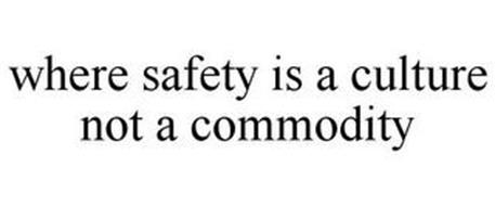 WHERE SAFETY IS A CULTURE NOT A COMMODITY