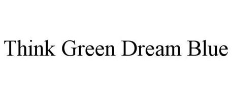 THINK GREEN DREAM BLUE