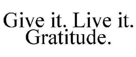 GIVE IT. LIVE IT. GRATITUDE.