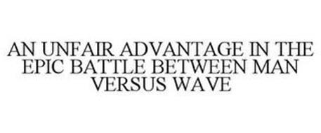 AN UNFAIR ADVANTAGE IN THE EPIC BATTLE BETWEEN MAN VERSUS WAVE