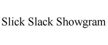 THE SLICK SLACK SHOWGRAM