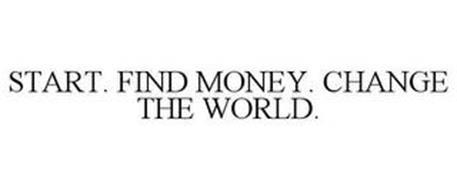 START. FIND MONEY. CHANGE THE WORLD.