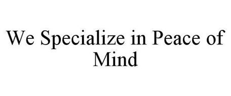 WE SPECIALIZE IN PEACE OF MIND