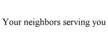 YOUR NEIGHBORS SERVING YOU
