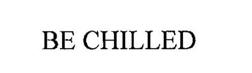 BE CHILLED