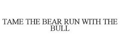 TAME THE BEAR RUN WITH THE BULL
