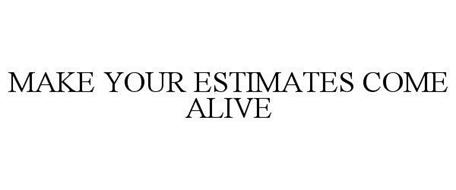 MAKE YOUR ESTIMATES COME ALIVE