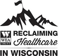 W WEA TRUST RECLAIMING HEALTHCARE IN WISCONSIN