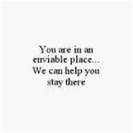 YOU ARE IN AN ENVIABLE PLACE...WE CAN HELP YOU STAY THERE