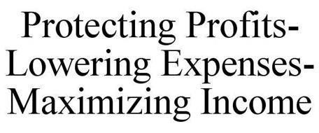 PROTECTING PROFITS- LOWERING EXPENSES- MAXIMIZING INCOME