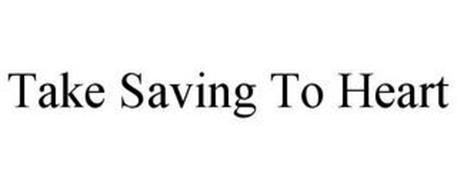 TAKE SAVING TO HEART