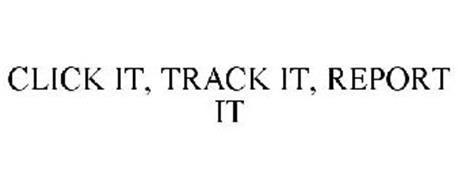 CLICK IT, TRACK IT, REPORT IT