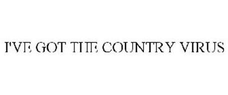 I'VE GOT THE COUNTRY VIRUS