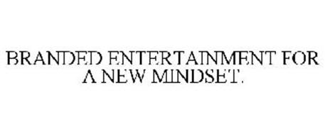 BRANDED ENTERTAINMENT FOR A NEW MINDSET.