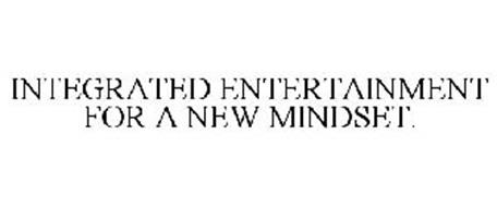 INTEGRATED ENTERTAINMENT FOR A NEW MINDSET.