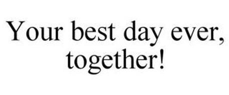 YOUR BEST DAY EVER, TOGETHER!
