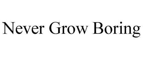 NEVER GROW BORING