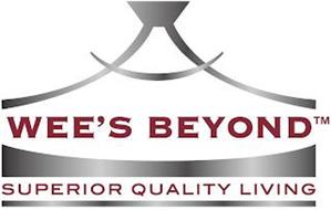 WEE'S BEYOND SUPERIOR QUALITY LIVING