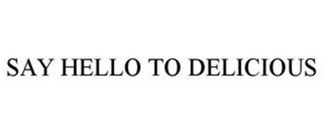 SAY HELLO TO DELICIOUS
