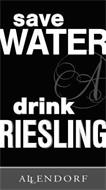 SAVE WATER A DRINK RIESLING ALLENDORF A
