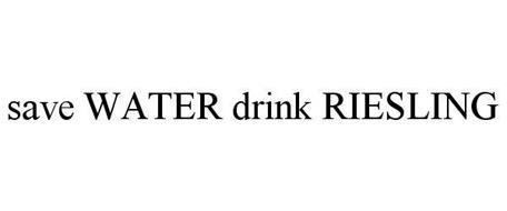 SAVE WATER DRINK RIESLING