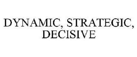 DYNAMIC, STRATEGIC, DECISIVE