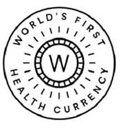 WORLD'S FIRST HEALTH CURRENCY W
