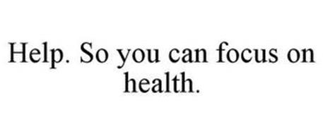 HELP. SO YOU CAN FOCUS ON HEALTH.