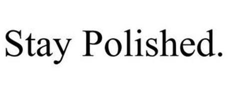 STAY POLISHED.