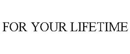 FOR YOUR LIFETIME