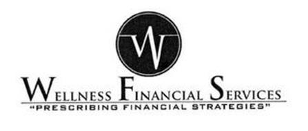 W WELLNESS FINANCIAL SERVICES PRESCRIBING FINANCIAL STRATEGIES