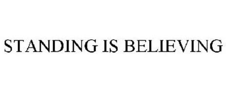 STANDING IS BELIEVING