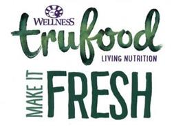 WELLNESS TRUFOOD LIVING NUTRITION MAKE IT FRESH