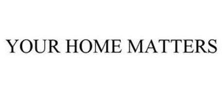 YOUR HOME MATTERS