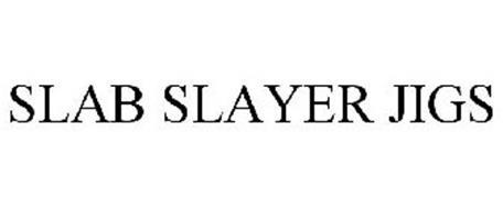 SLAB SLAYER JIGS