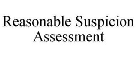 REASONABLE SUSPICION ASSESSMENT